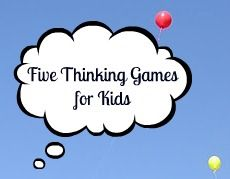 Five Thinking Games for Kids -- great for when you are with the kids waiting in line, or at a restaurant, etc.