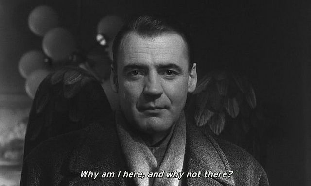 Why am I here, and why not there? ~ Wings of Desire