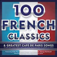 100 French Classics & Greatest Café De Paris Songs - The Very Best of Classic French Vocal Jazz Music Collection from the Legends of France - Featuring Edith Piaf, Charles Trenet, Yves Montand, Django Reinhardt, Maurice Chevalier, Tino Rossi & Many More by Various Artists