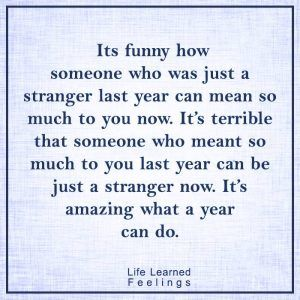 Inspirational Quotes For Teens, It's funny how someone who was just a stranger last year can mean