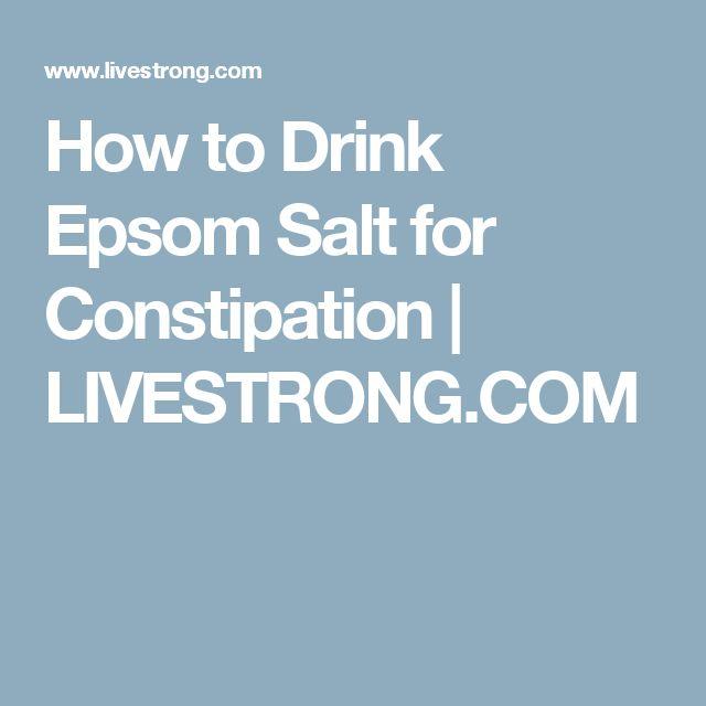 How to Drink Epsom Salt for Constipation | LIVESTRONG.COM