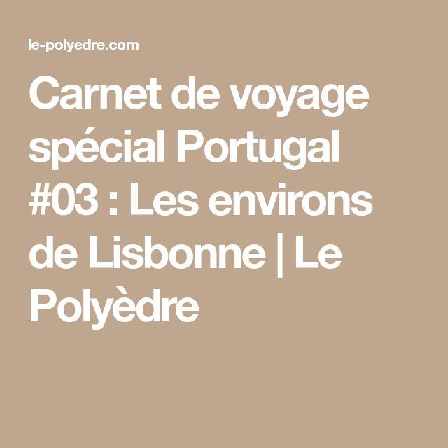 Carnet de voyage spécial Portugal #03 : Les environs de Lisbonne | Le Polyèdre