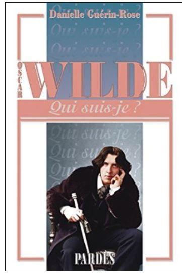 Biographie d'Oscar Wilde par Danielle Guérin-Rose - éditions Pardès