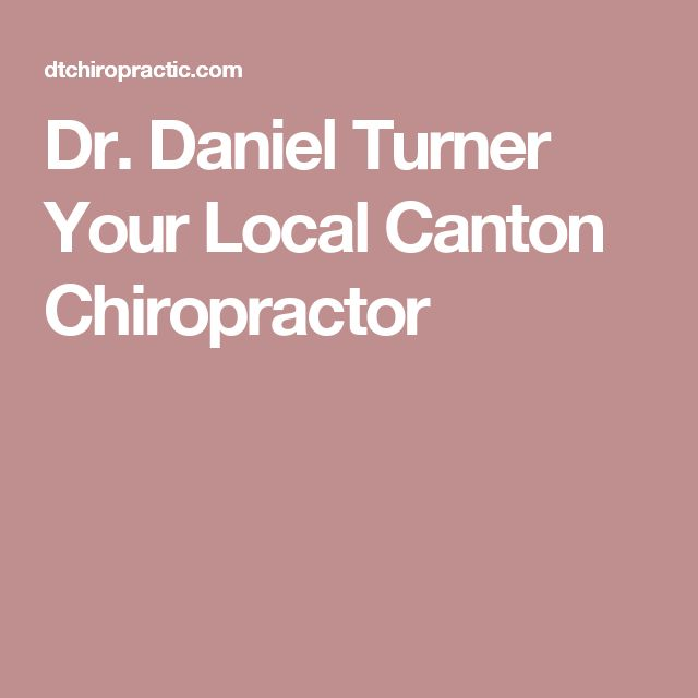 Dr. Daniel Turner Your Local Canton Chiropractor