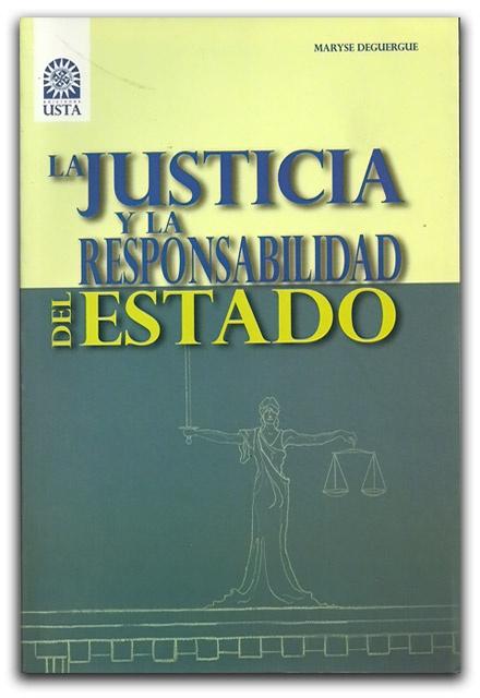 La justicia y la responsabilidad del Estado– Maryse Deguergue- Universidad Santo Tomás http://www.librosyeditores.com/tiendalemoine/filosofia-teoria-del-derecho/2009-la-justicia-y-la-responsabilidad-del-estado.html                       Editores y distribuidores.