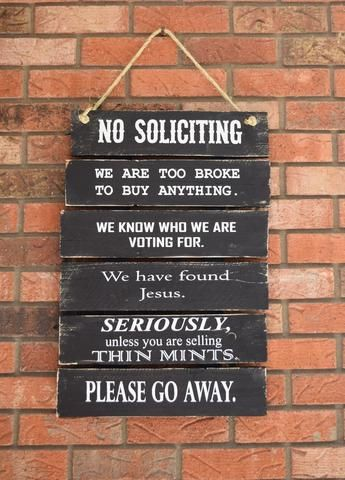 No Soliciting Sign, We are too broke to buy anything, We know who we are voting for, We have found Jesus, Please go away.