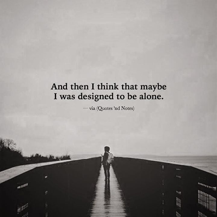 Maybe I was designed to be alone.. —via http://ift.tt/2eY7hg4