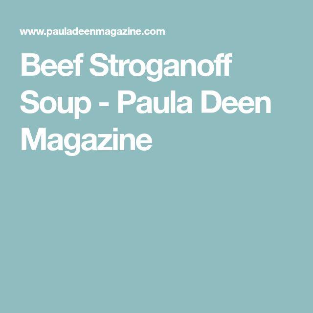Beef Stroganoff Soup - Paula Deen Magazine