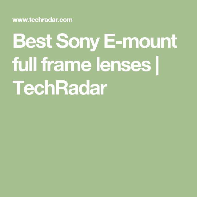 Best Sony E-mount full frame lenses | TechRadar