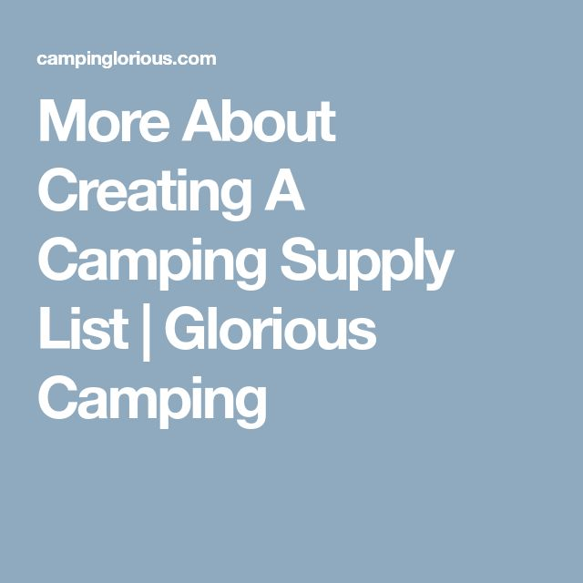 More About Creating A Camping Supply List | Glorious Camping