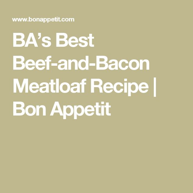 BA's Best Beef-and-Bacon Meatloaf Recipe   Bon Appetit