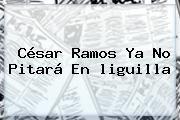 http://tecnoautos.com/wp-content/uploads/imagenes/tendencias/thumbs/cesar-ramos-ya-no-pitara-en-liguilla.jpg liguilla. César Ramos ya no pitará en liguilla, Enlaces, Imágenes, Videos y Tweets - http://tecnoautos.com/actualidad/liguilla-cesar-ramos-ya-no-pitara-en-liguilla/