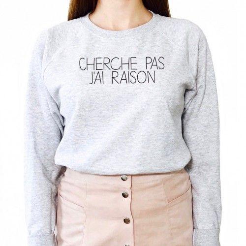 Sweat Femme CHERCHE PAS J'AI RAISON