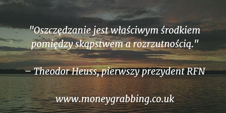 """""""Oszczędzanie jest właściwym środkiem pomiędzy skąpstwem a rozrzutnością.""""  Theodor Heuss pierwszy prezydent RFN #cytat"""