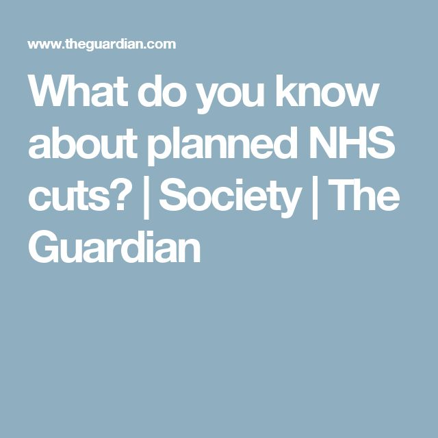 What do you know about planned NHS cuts? | Society | The Guardian