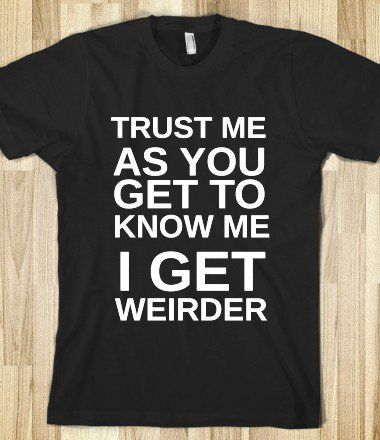 Hahahhahahhahahahhahahwhahhahahhahahahahahahahahhahahahahahahahahahhah!This has to be the most perfect shirt. The phrase says it all =D