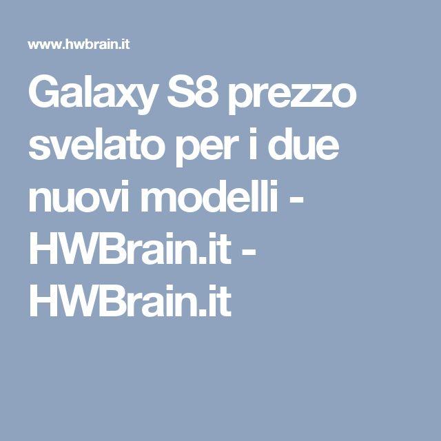 Galaxy S8 prezzo svelato per i due nuovi modelli - HWBrain.it - HWBrain.it