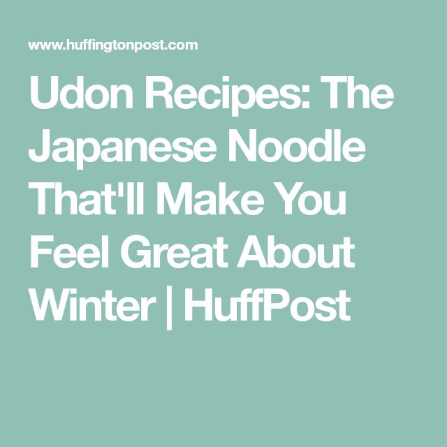 Udon Recipes: The Japanese Noodle That'll Make You Feel Great About Winter | HuffPost