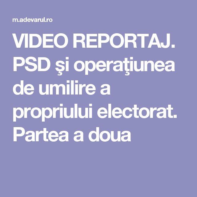 VIDEO REPORTAJ. PSD şi operaţiunea de umilire a propriului electorat. Partea a doua
