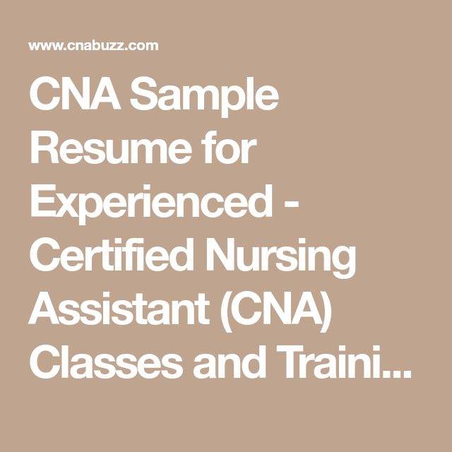 CNA Sample Resume for Experienced - Certified Nursing Assistant (CNA) Classes and Training Guide