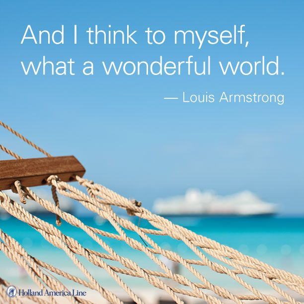 """""""And I think to myself, what a wonderful world"""" -Louis Armstrong #travelquote #inspiration"""