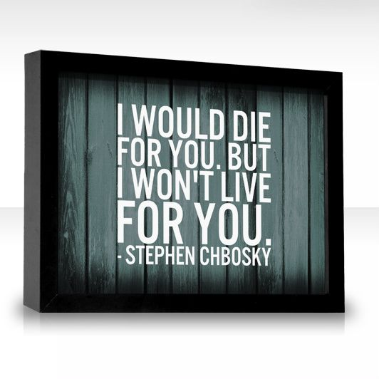 I would die for you. But I won't live for you.