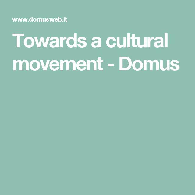 Towards a cultural movement - Domus