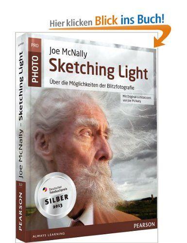Joe McNallys Sketching Light - mit Original-Lichtskizzen von Joe McNally: Über die Möglichkeiten der Blitzfotografie Pearson Photo: Amazon.de: Joe McNally: Bücher