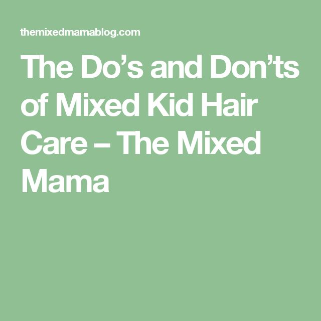 The Do's and Don'ts of Mixed Kid Hair Care – The Mixed Mama