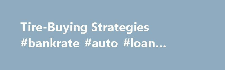 "Tire-Buying Strategies #bankrate #auto #loan #calculator http://auto.nef2.com/tire-buying-strategies-bankrate-auto-loan-calculator/  #auto tires prices # Tire-Buying Strategies 1 of 2 I'm shopping for tires at my local store in Long Beach, California, when I say, ""I need four 205/55/R16 Michelins. Tires, all the extras and tax, out the door. What's your best price?"" Standing in front of a row of service bays, Scott the manager says, Continue Reading"