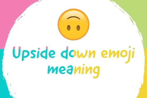 Down smiley mean what does the upside Upside Down