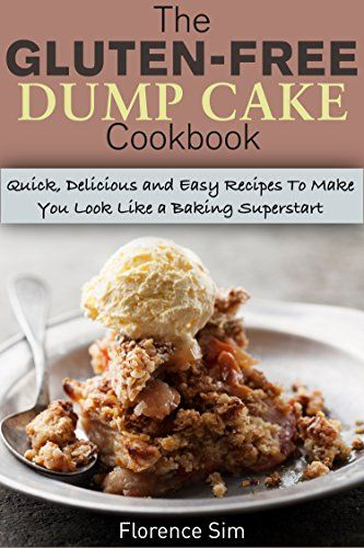 The Gluten-Free Dump Cake Cookbook: Quick, Delicious and Easy Recipes To Make You Look Like a Baking Superstart - Kindle edition by Florence Sim. Cookbooks, Food & Wine Kindle eBooks @ Amazon.com.