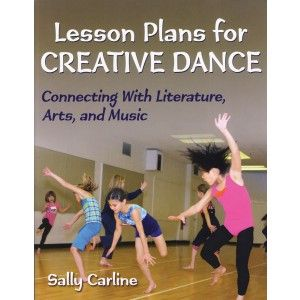 LESSON PLANS FOR CREATIVE DANCE: Resource of 28 flexible, age-appropriate dances with music and options for incorporating dance in other academic areas.