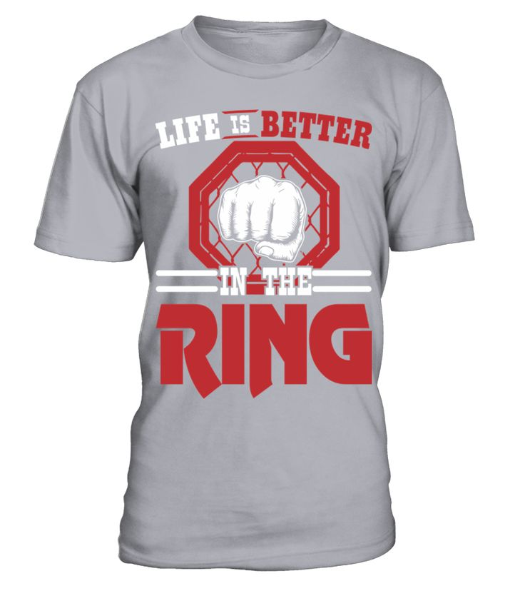 Life is Better in The Ring Awesome MMA Boxing Shirt
