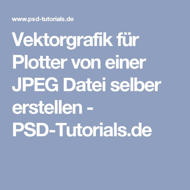 Vektorgrafik für Plotter von einer JPEG Datei selber erstellen - PSD-Tutorials.de