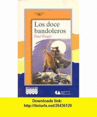 Los doce bandoleros (Botella Al Mar) (9789682931703) Paul Biegel, Lluisa Jover, Jes�s Rojo Marion Dammering , ISBN-10: 9682931703  , ISBN-13: 978-9682931703 ,  , tutorials , pdf , ebook , torrent , downloads , rapidshare , filesonic , hotfile , megaupload , fileserve
