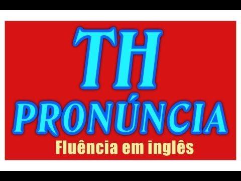 """23 """"TH"""" PRONUNCIA Fluencia em Ingles TURBINE SEU INGLES Conversacao pratica Fluencia rapida"""