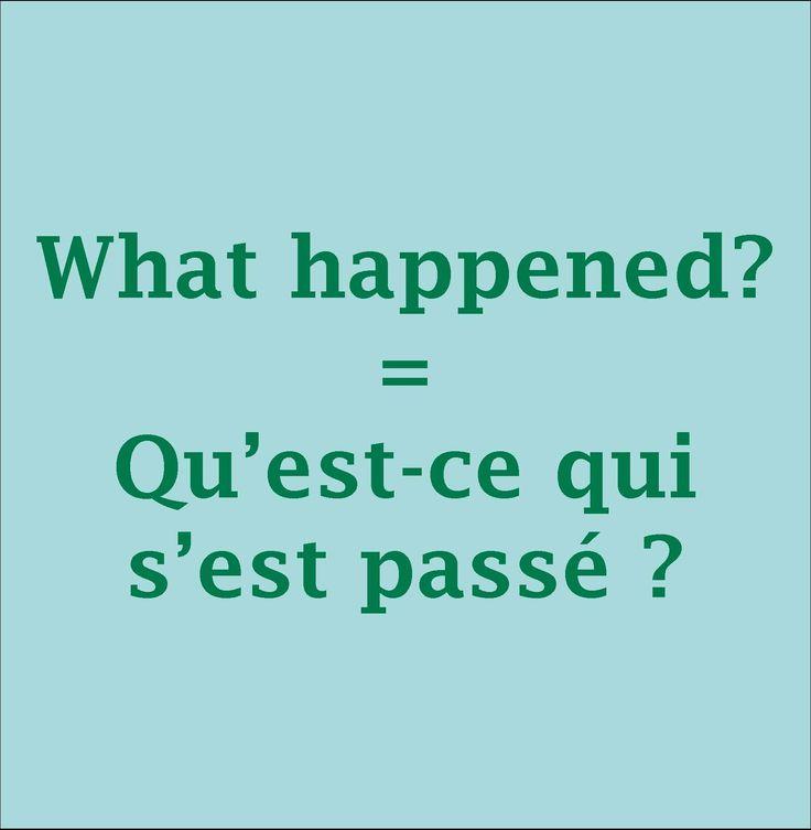 What happened? = Qu'est-ce qui s'est passé ?