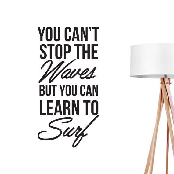 You Can't Stop The Waves Wall Decal Typography Wall