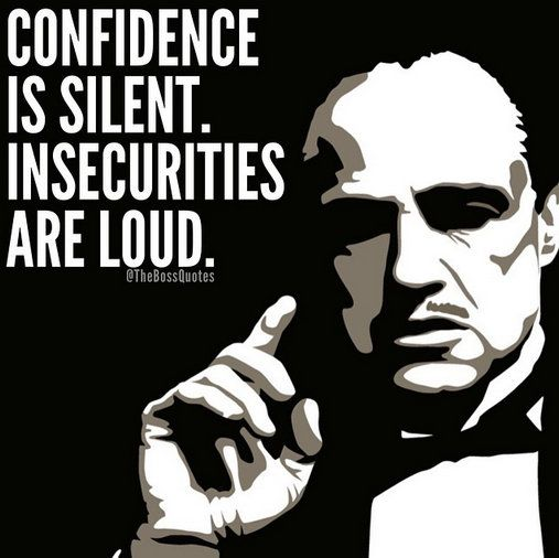 Confidence is silent. Insecurities are loud.                                                                                                                                                                                 More