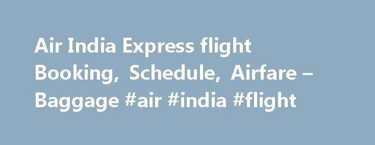 Air India Express flight Booking, Schedule, Airfare – Baggage #air #india #flight http://flight.remmont.com/air-india-express-flight-booking-schedule-airfare-baggage-air-india-flight-4/  #air india flight # Air India Express About Air India Express A full based low cost airline wholly owned by Air India and part of the National Aviation Company of... Read more >