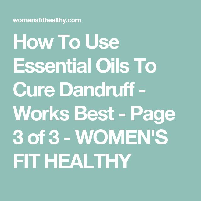 How To Use Essential Oils To Cure Dandruff - Works Best - Page 3 of 3 - WOMEN'S FIT HEALTHY