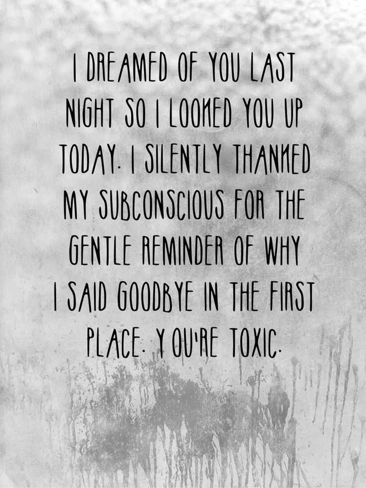 The subconscious mind can torture us or set us free. You pop into mine often; I'm thankful for the quiet reminders of why I'm so much better off without you.