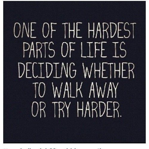 Trying Quotes: Walk Away Or Try Harder...
