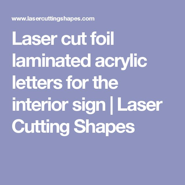 Laser cut foil laminated acrylic letters for the interior sign | Laser Cutting Shapes