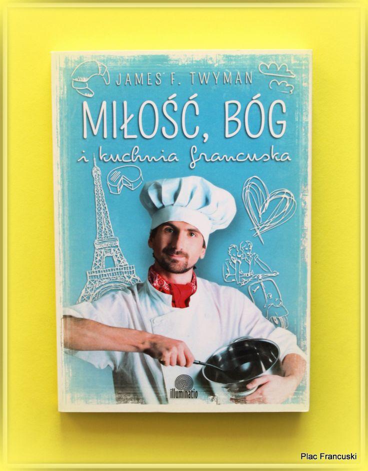 """Książka dla Ciebie i na prezent - """"Miłość, Bóg i kuchnia francuska"""" w księgarni PLAC FRANCUSKI. Czy można odkryć receptę na życie dzięki... kuchni francuskiej? Czy prostota i miłość wystarczą, aby odnaleźć drogę do szczęścia?"""