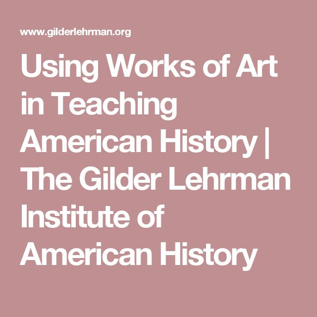 Using Works of Art in Teaching American History | The Gilder Lehrman Institute of American History