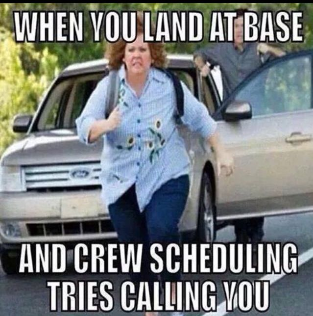 When you land in base and hear crew scheduling is on the phone!