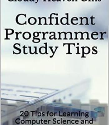 Confident Programmer Study Tips: 20 Tips For Learning Computer Science And Programming PDF