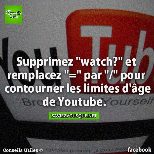 """Supprimez """"watch?"""" et remplacez """"="""" par """"/"""" pour contourner les limites d'âge de Youtube.   Saviez Vous Que?"""